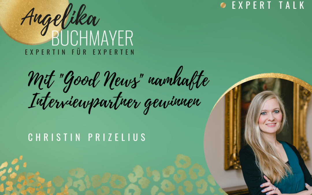 "Christin Prizelius: Mit ""Good News"" namhafte Interviewpartner gewinnen"