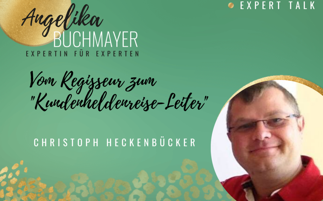 """Christoph Heckenbücker: Vom Regisseur zum """"Kundenheldenreise-Leiter"""""""