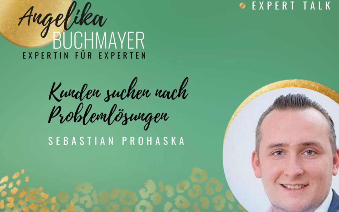 Sebastian Prohaska: Kunden suchen nach Problemlösungen